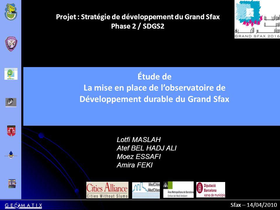 Sfax – 14/04/2010Sfax – Projet : Stratégie de développement du Grand Sfax Phase 2 / SDGS2 Étude de La mise en place de lobservatoire de Développement