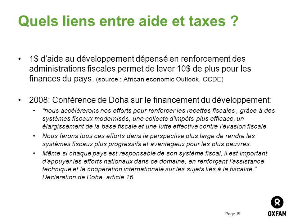 Page 19 Quels liens entre aide et taxes ? 1$ daide au développement dépensé en renforcement des administrations fiscales permet de lever 10$ de plus p