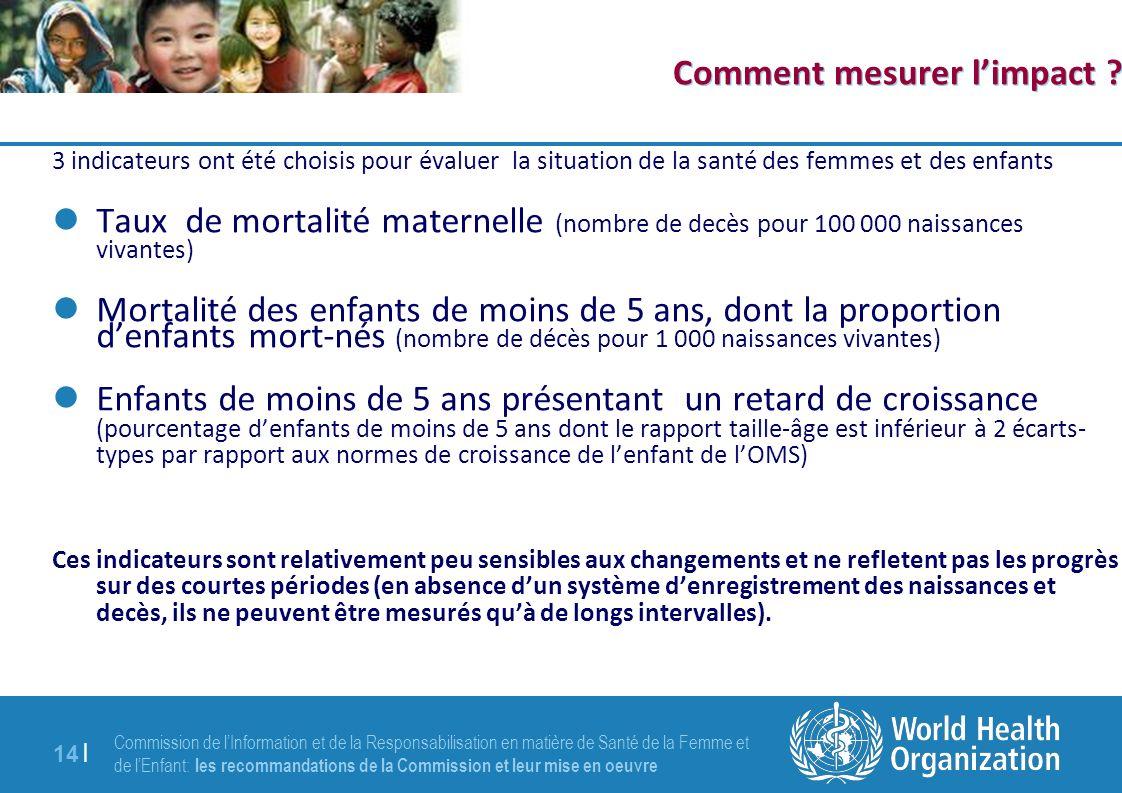 Commission de lInformation et de la Responsabilisation en matière de Santé de la Femme et de lEnfant: les recommandations de la Commission et leur mise en oeuvre 14 | Comment mesurer limpact .