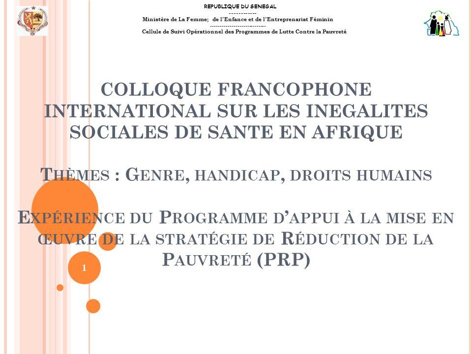 COLLOQUE FRANCOPHONE INTERNATIONAL SUR LES INEGALITES SOCIALES DE SANTE EN AFRIQUE T HÈMES : G ENRE, HANDICAP, DROITS HUMAINS E XPÉRIENCE DU P ROGRAMM