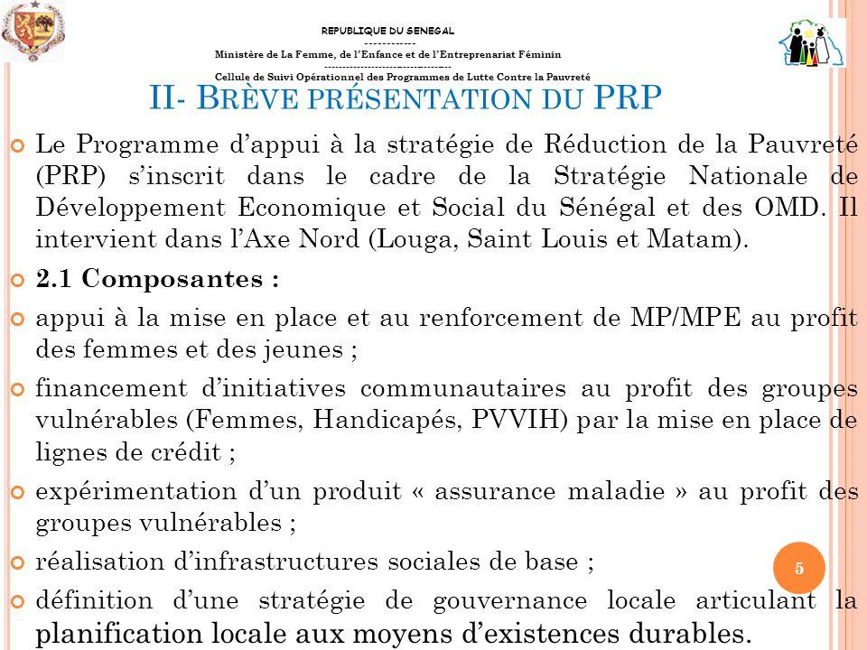 II- B RÈVE PRÉSENTATION DU PRP 2.2 Stratégie : La stratégie du PRP repose sur : les conseils de quartiers en milieu urbain et en milieu rural sur les Centres Pilotes du Millénaire pour le Développement (CPMD) lappui aux Collectivités locales dans la réalisation de leurs outils de planification (PIC, PDQ, PLD) et la mise en place de Maisons de Développement Local (MDL) en partenariat avec le PADEL- PNDL la mise en place dun Dispositif technique et financier (FDL4) pour lInsertion des jeunes diplômés de lenseignement technique et de la formation professionnelle ainsi quun programme de renforcement des capacités des SFD.