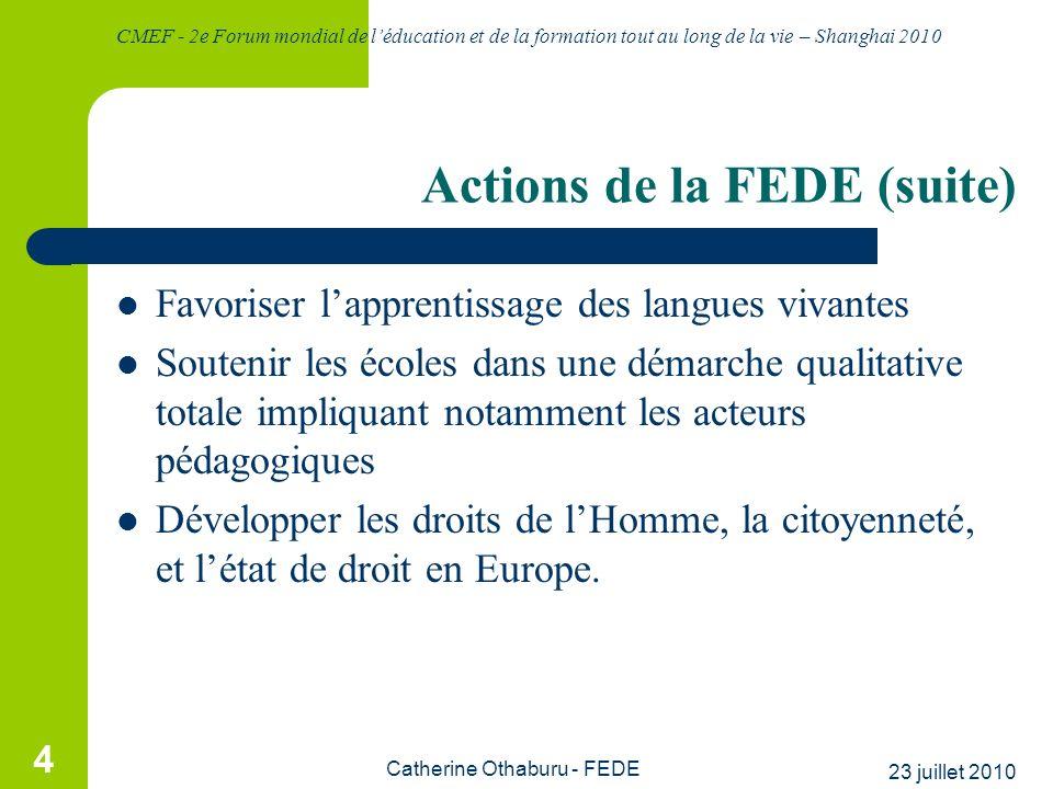 CMEF - 2e Forum mondial de léducation et de la formation tout au long de la vie – Shanghai 2010 23 juillet 2010 Catherine Othaburu - FEDE 4 Actions de
