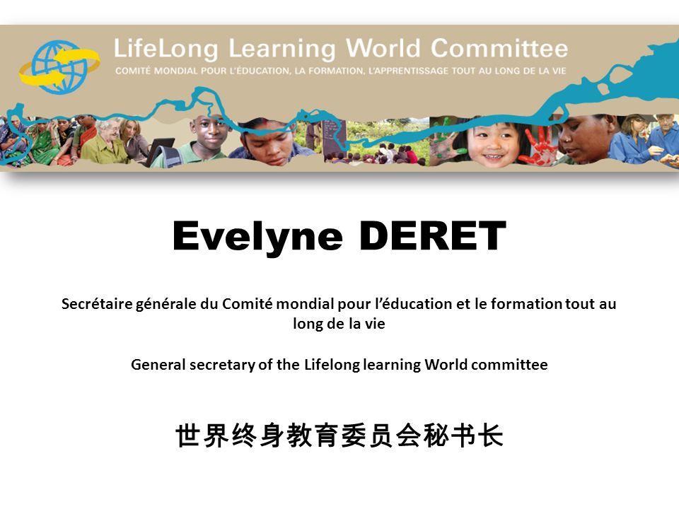 Evelyne DERET Secrétaire générale du Comité mondial pour léducation et le formation tout au long de la vie General secretary of the Lifelong learning