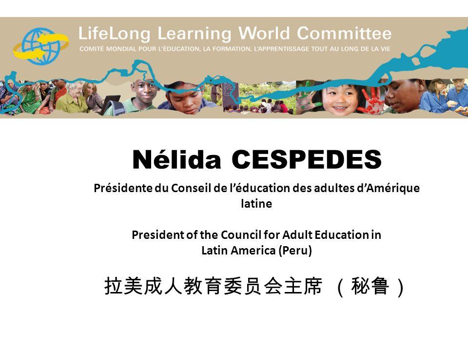 Nélida CESPEDES Présidente du Conseil de léducation des adultes dAmérique latine President of the Council for Adult Education in Latin America (Peru)