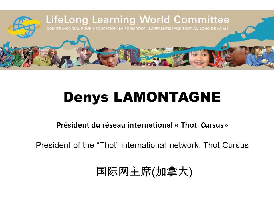 Denys LAMONTAGNE Président du réseau international « Thot Cursus» President of the Thot international network. Thot Cursus ( )