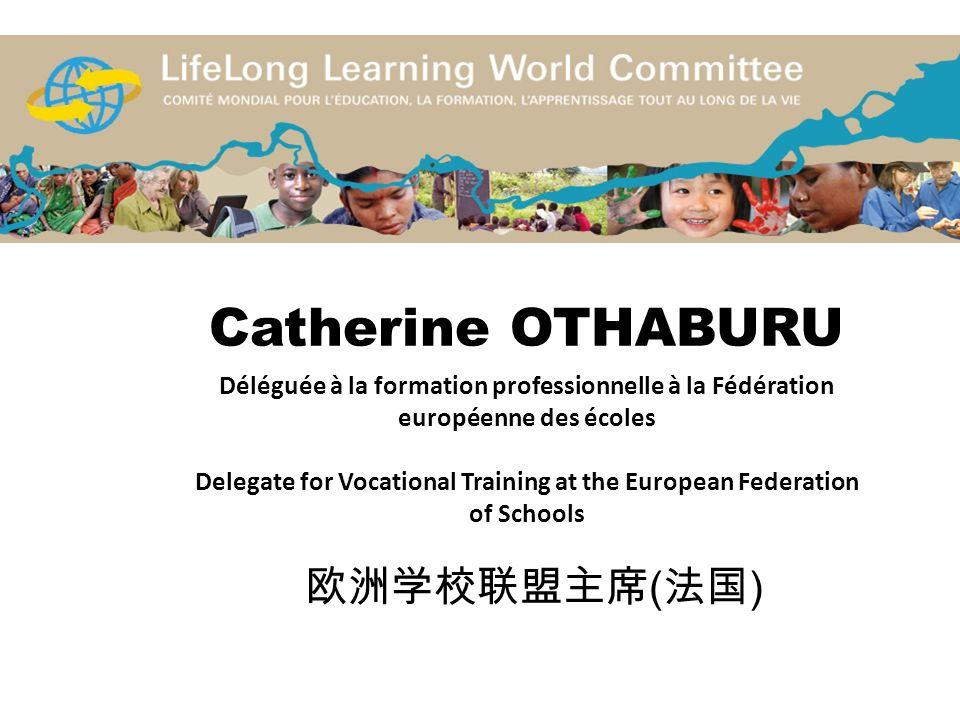 Catherine OTHABURU Déléguée à la formation professionnelle à la Fédération européenne des écoles Delegate for Vocational Training at the European Fede