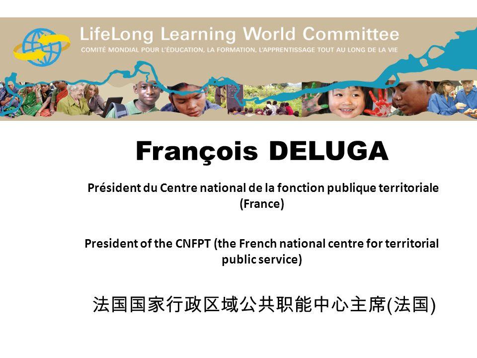 François DELUGA Président du Centre national de la fonction publique territoriale (France) President of the CNFPT (the French national centre for terr