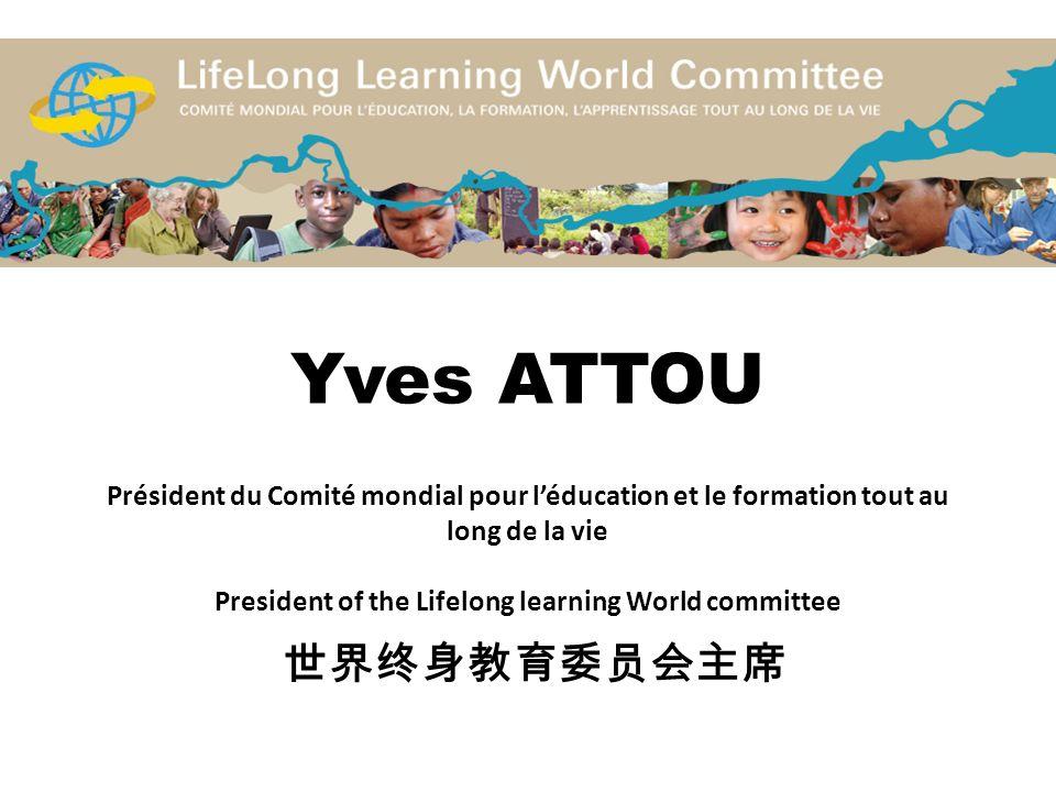 Yves ATTOU Président du Comité mondial pour léducation et le formation tout au long de la vie President of the Lifelong learning World committee