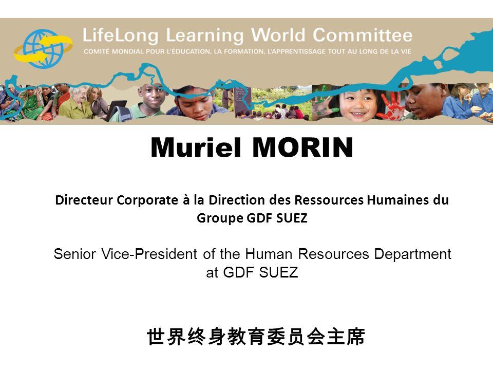 Muriel MORIN Directeur Corporate à la Direction des Ressources Humaines du Groupe GDF SUEZ Senior Vice-President of the Human Resources Department at