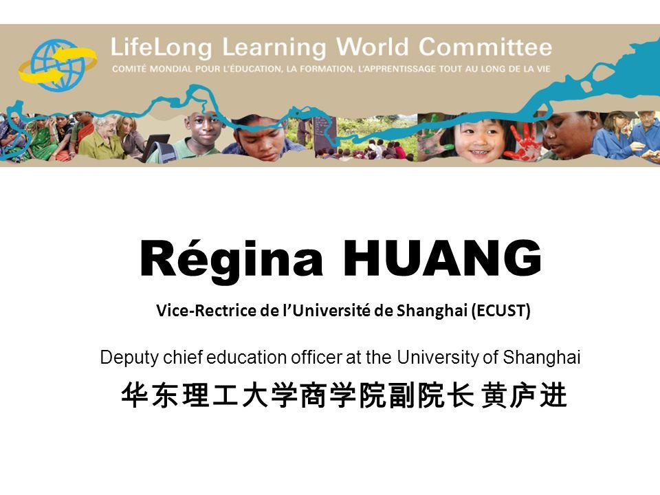 Régina HUANG Vice-Rectrice de lUniversité de Shanghai (ECUST) Deputy chief education officer at the University of Shanghai