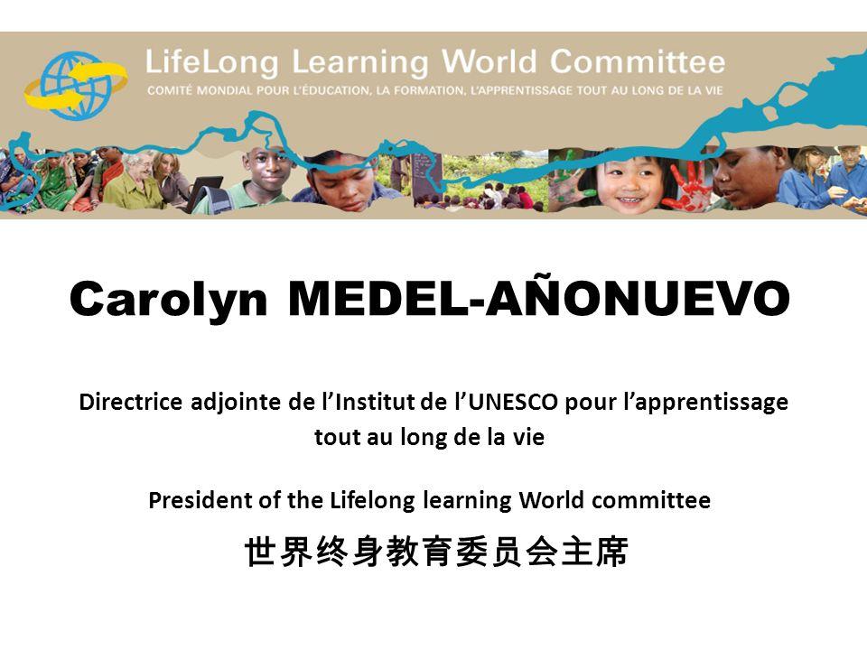 Carolyn MEDEL-AÑONUEVO Directrice adjointe de lInstitut de lUNESCO pour lapprentissage tout au long de la vie President of the Lifelong learning World