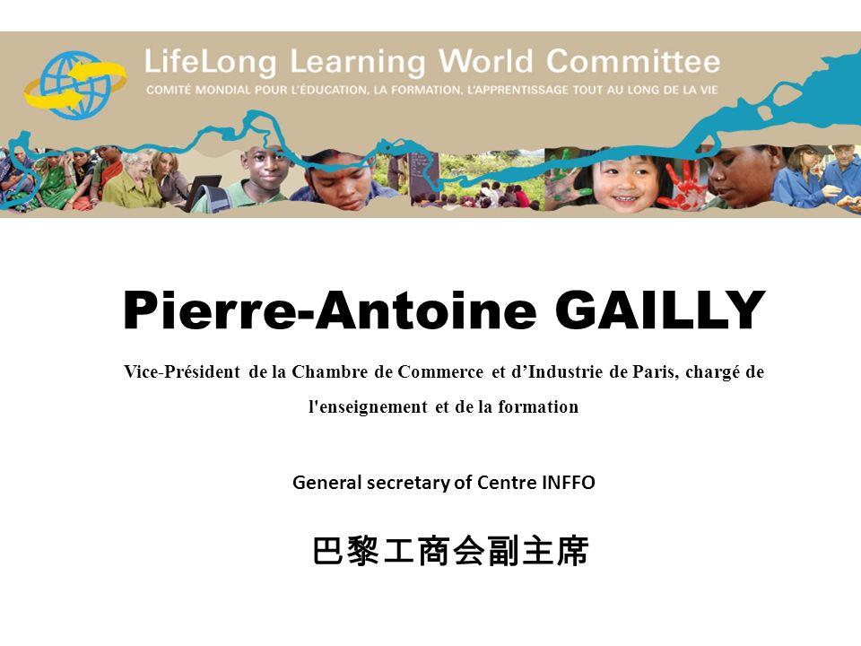 Pierre-Antoine GAILLY Vice-Président de la Chambre de Commerce et dIndustrie de Paris, chargé de l'enseignement et de la formation General secretary o