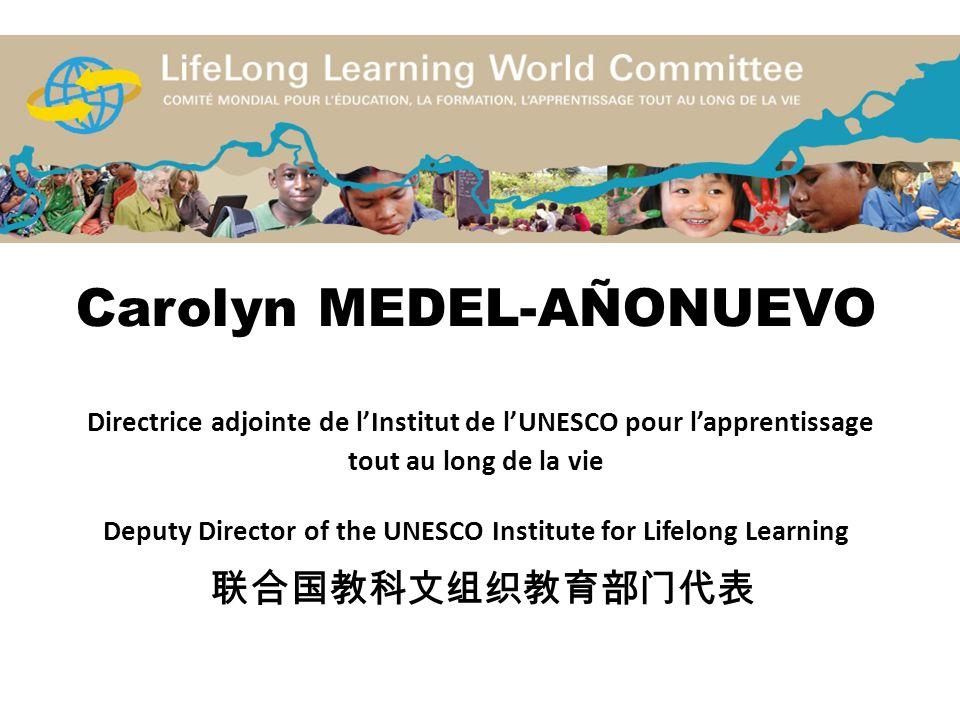 Carolyn MEDEL-AÑONUEVO Directrice adjointe de lInstitut de lUNESCO pour lapprentissage tout au long de la vie Deputy Director of the UNESCO Institute