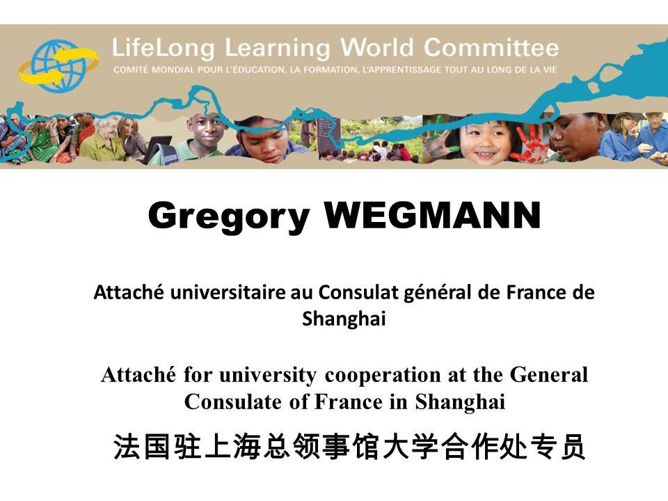Gregory WEGMANN Attaché universitaire au Consulat général de France de Shanghai Attaché for university cooperation at the General Consulate of France