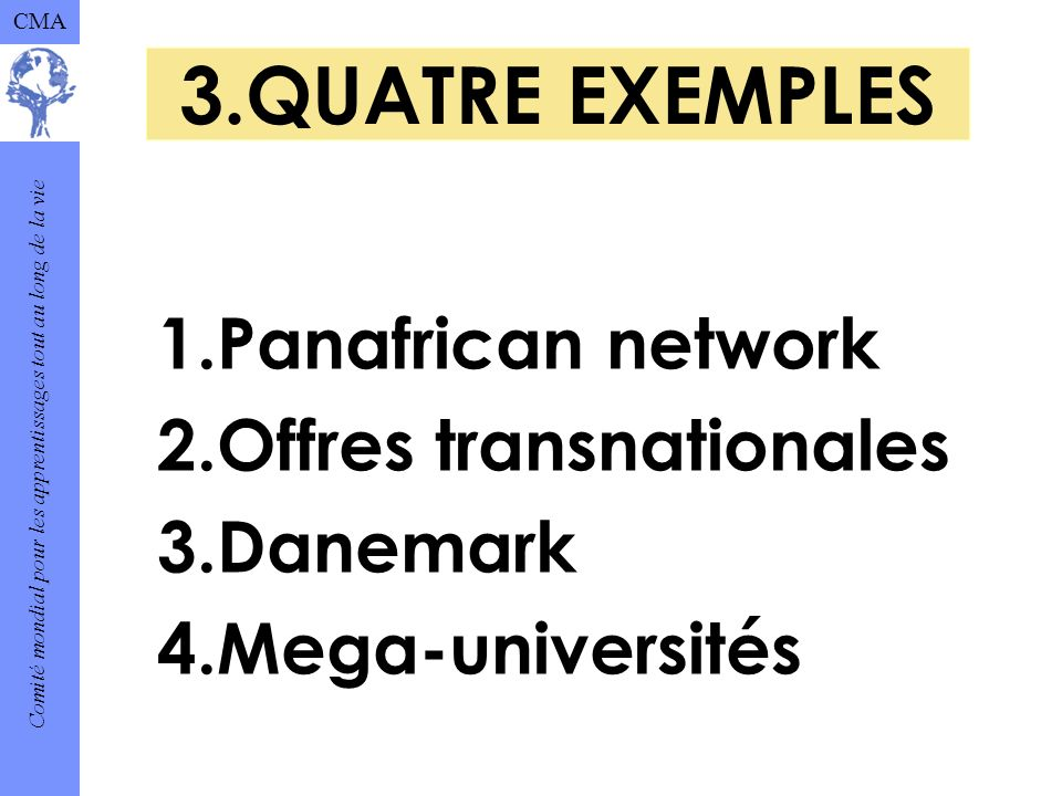 Comité mondial pour les apprentissages tout au long de la vie CMA 3.QUATRE EXEMPLES 1.Panafrican network 2.Offres transnationales 3.Danemark 4.Mega-universités