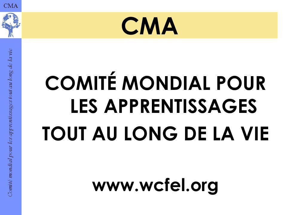 Comité mondial pour les apprentissages tout au long de la vie CMA COMITÉ MONDIAL POUR LES APPRENTISSAGES TOUT AU LONG DE LA VIE www.wcfel.org