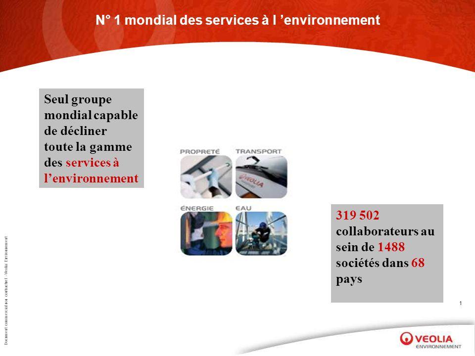 Document commercial non contractuel –Veolia Environnement 1 N° 1 mondial des services à l environnement Seul groupe mondial capable de décliner toute
