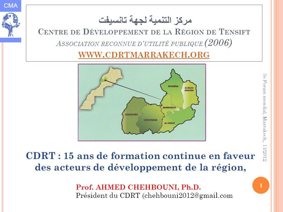 CMA 3e Forum mondial, Marrakech,, 11/2012 1 مركز التنمية لجهة تانسيفت C ENTRE DE D ÉVELOPPEMENT DE LA R ÉGION DE T ENSIFT A SSOCIATION RECONNUE D UTILITÉ PUBLIQUE (2006) WWW.