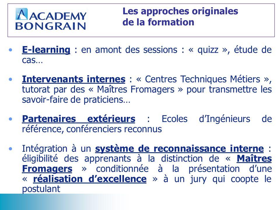 E-learning : en amont des sessions : « quizz », étude de cas… Intervenants internes : « Centres Techniques Métiers », tutorat par des « Maîtres Fromag