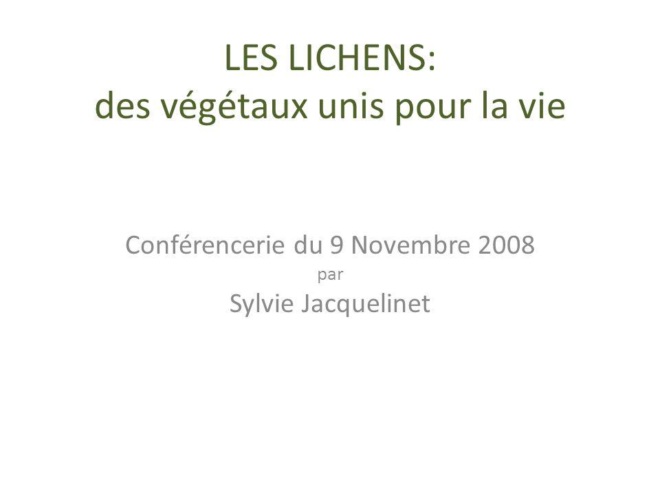 LES LICHENS: des végétaux unis pour la vie Conférencerie du 9 Novembre 2008 par Sylvie Jacquelinet