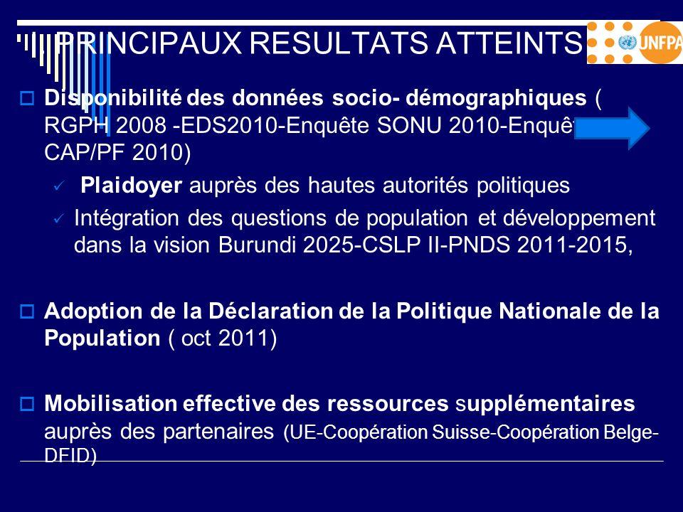 I. PRINCIPAUX RESULTATS ATTEINTS Disponibilité des données socio- démographiques ( RGPH 2008 -EDS2010-Enquête SONU 2010-Enquête CAP/PF 2010) Plaidoyer