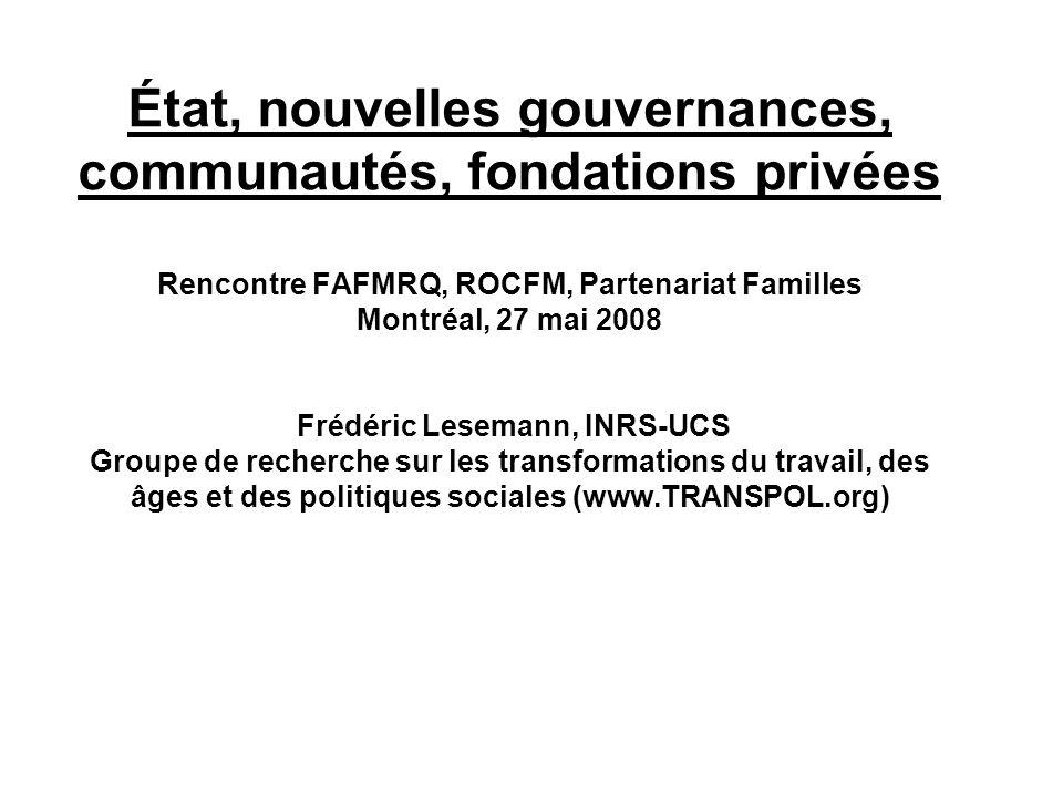 État, nouvelles gouvernances, communautés, fondations privées Rencontre FAFMRQ, ROCFM, Partenariat Familles Montréal, 27 mai 2008 Frédéric Lesemann, I