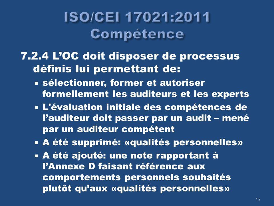 15 7.2.4 LOC doit disposer de processus définis lui permettant de: sélectionner, former et autoriser formellement les auditeurs et les experts L'évalu