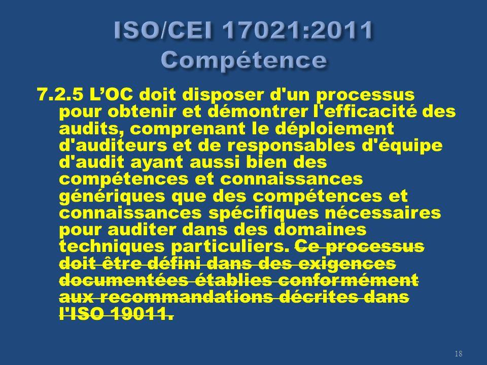 18 7.2.5 LOC doit disposer d'un processus pour obtenir et démontrer l'efficacité des audits, comprenant le déploiement d'auditeurs et de responsables