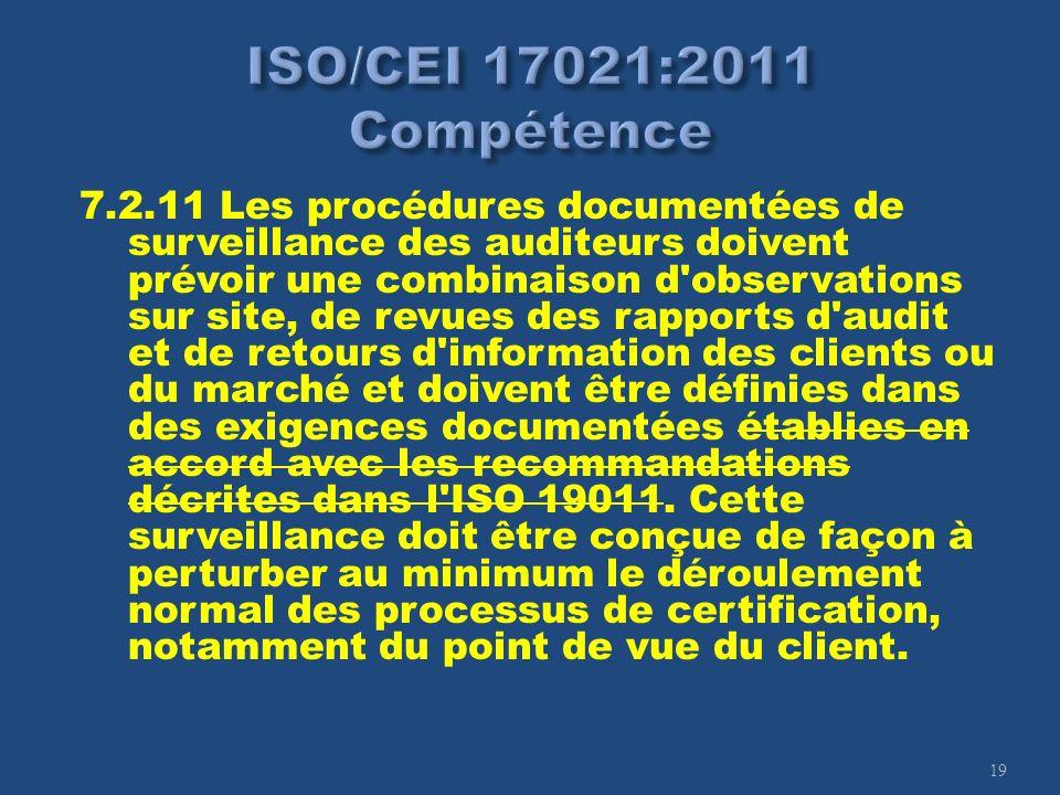 19 7.2.11 Les procédures documentées de surveillance des auditeurs doivent prévoir une combinaison d'observations sur site, de revues des rapports d'a