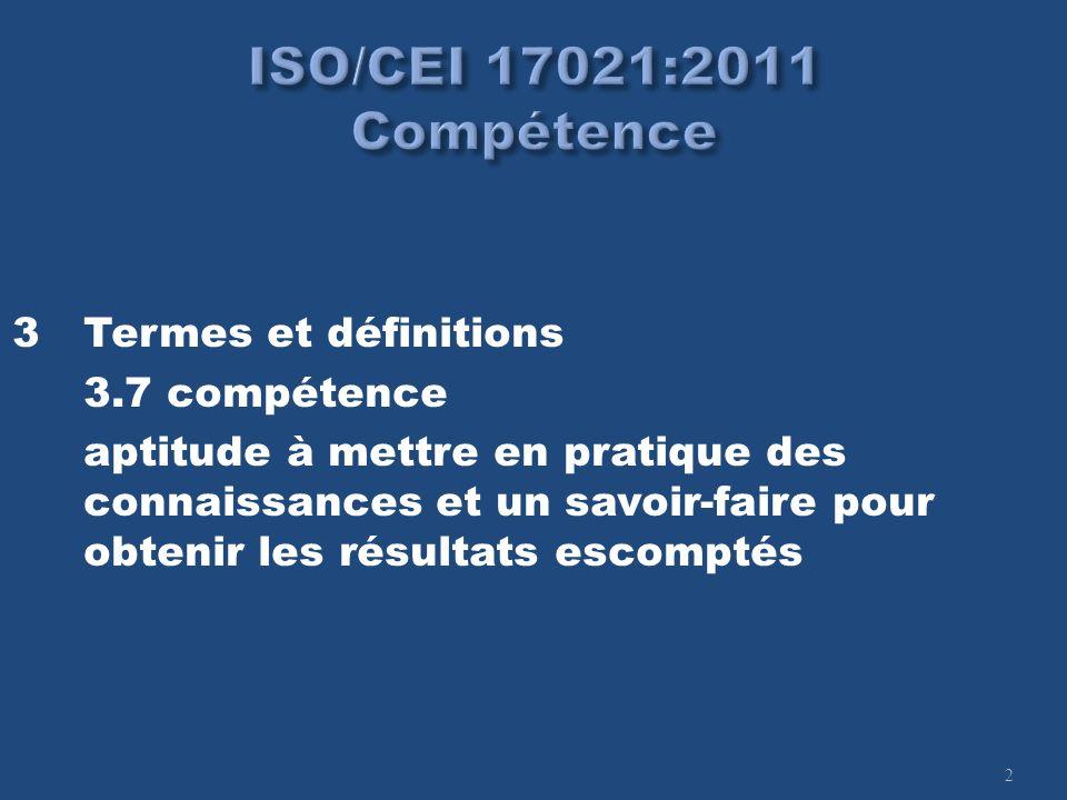 2 3Termes et définitions 3.7 compétence aptitude à mettre en pratique des connaissances et un savoir-faire pour obtenir les résultats escomptés