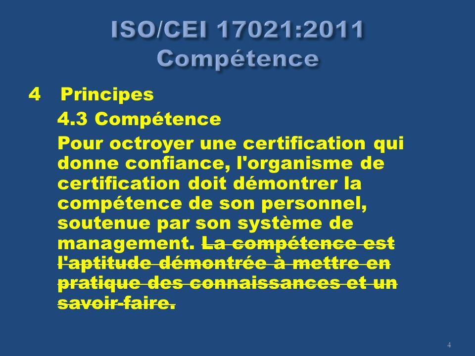 4 4 Principes 4.3 Compétence Pour octroyer une certification qui donne confiance, l'organisme de certification doit démontrer la compétence de son per