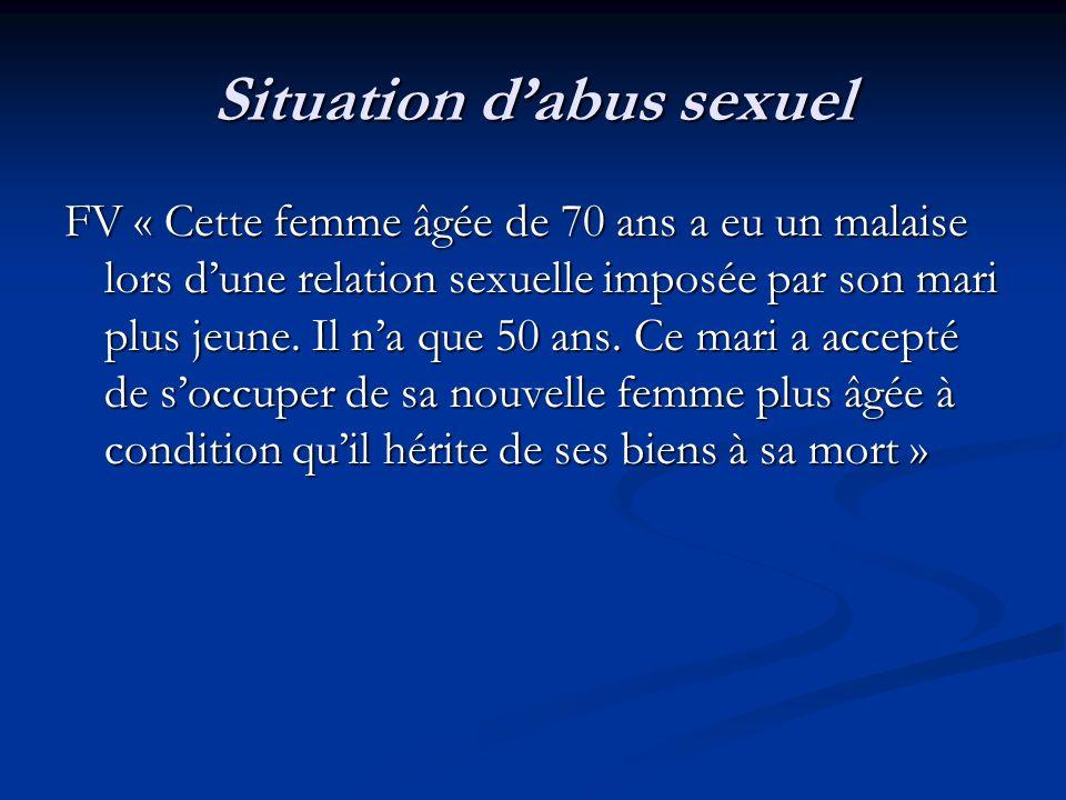 Situation dabus sexuel FV « Cette femme âgée de 70 ans a eu un malaise lors dune relation sexuelle imposée par son mari plus jeune. Il na que 50 ans.
