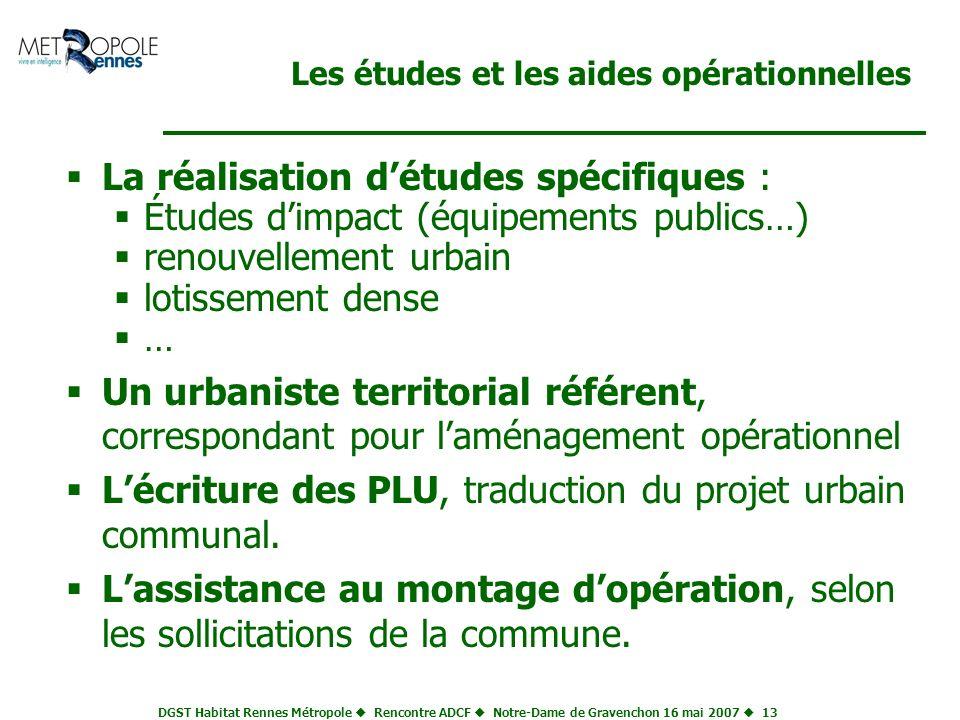 DGST Habitat Rennes Métropole Rencontre ADCF Notre-Dame de Gravenchon 16 mai 2007 13 Les études et les aides opérationnelles La réalisation détudes sp
