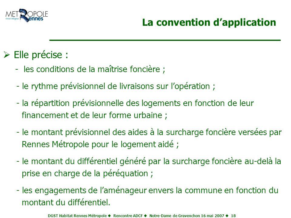 DGST Habitat Rennes Métropole Rencontre ADCF Notre-Dame de Gravenchon 16 mai 2007 18 La convention dapplication Elle précise : - les conditions de la