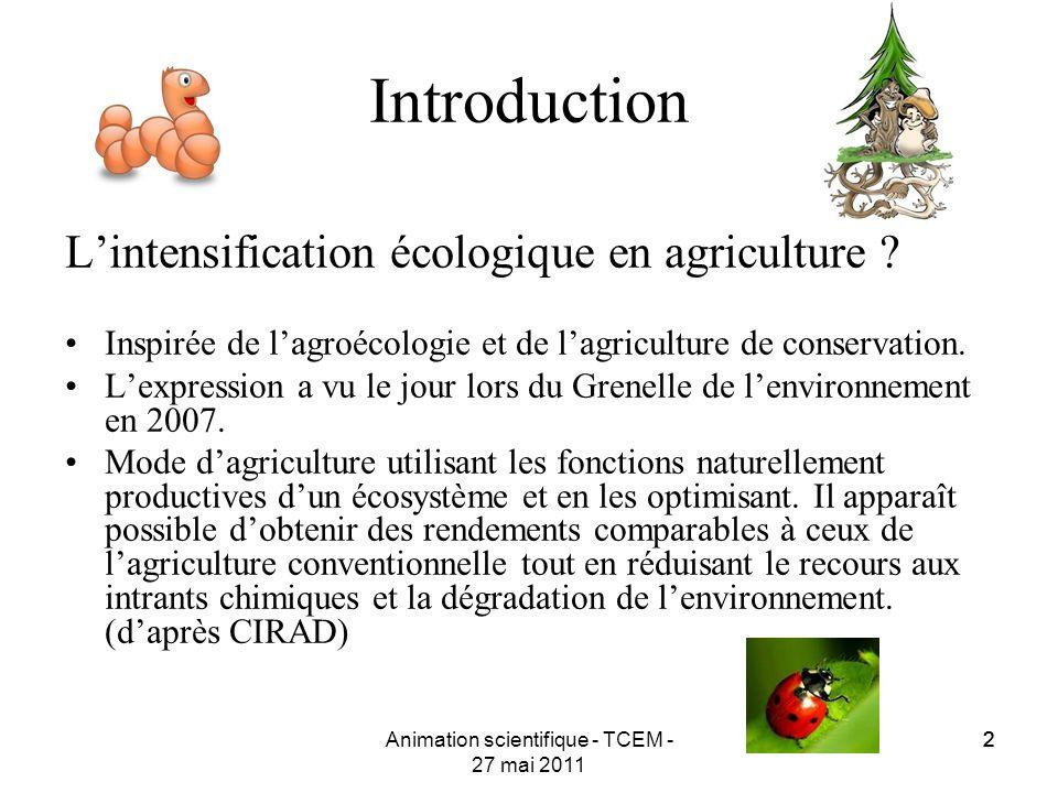 22Animation scientifique - TCEM - 27 mai 2011 2 Introduction Lintensification écologique en agriculture ? Inspirée de lagroécologie et de lagriculture