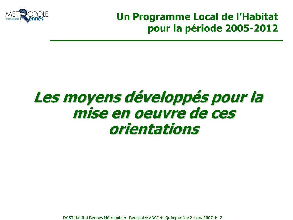 DGST Habitat Rennes Métropole Rencontre ADCF Quimperlé le 2 mars 2007 7 Un Programme Local de lHabitat pour la période 2005-2012 Les moyens développés