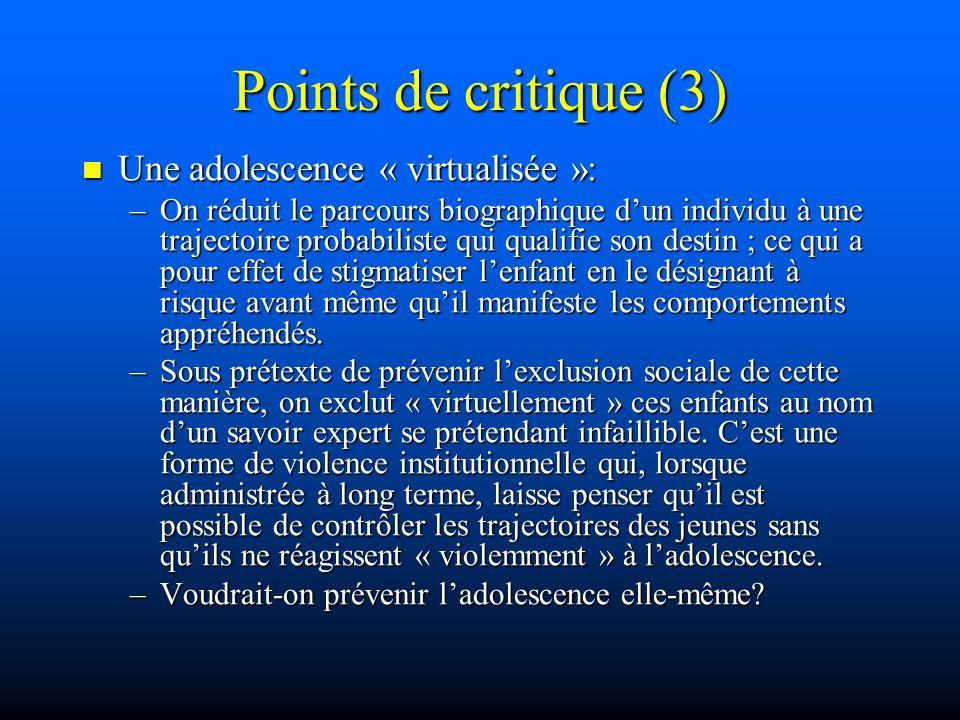 Points de critique (3) Une adolescence « virtualisée »: Une adolescence « virtualisée »: –On réduit le parcours biographique dun individu à une trajec