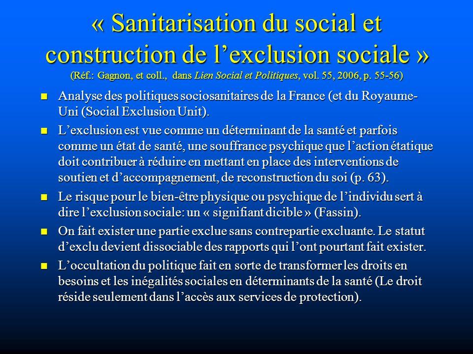 « Sanitarisation du social et construction de lexclusion sociale » (Réf.: Gagnon, et coll., dans Lien Social et Politiques, vol. 55, 2006, p. 55-56) A