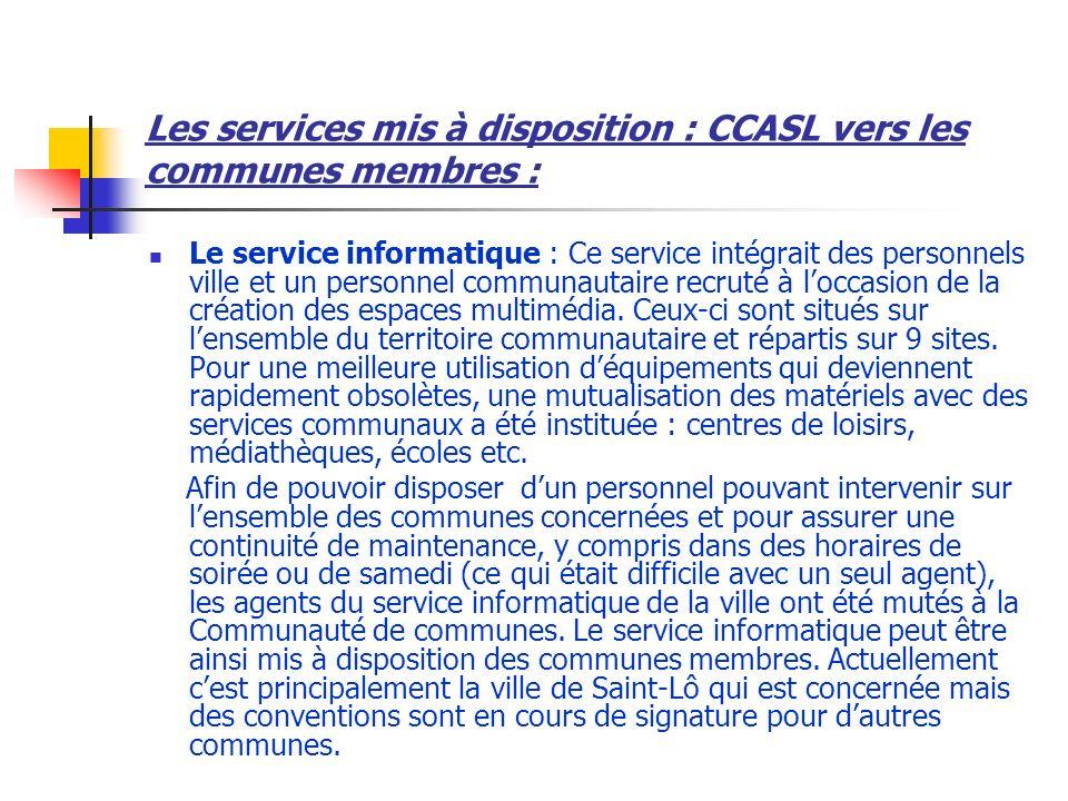 Les services mis à disposition : CCASL vers les communes membres : Le service informatique : Ce service intégrait des personnels ville et un personnel communautaire recruté à loccasion de la création des espaces multimédia.