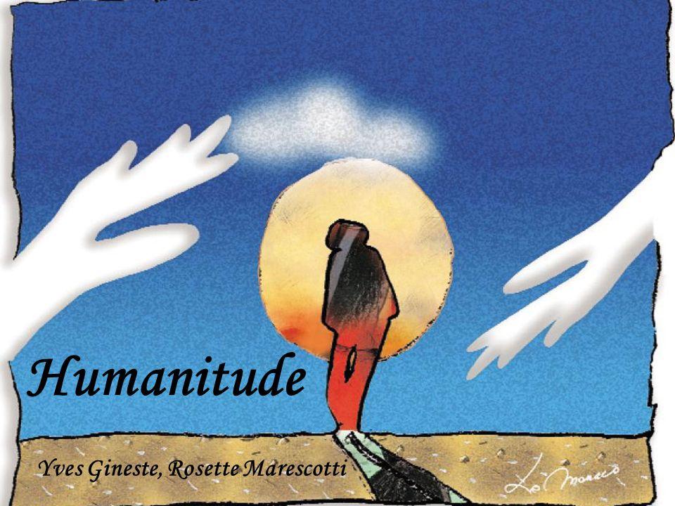 @ 12 L humanitude est l ensemble des particularités qui permettent à un homme de se reconnaître dans son espèce, l Humanité.