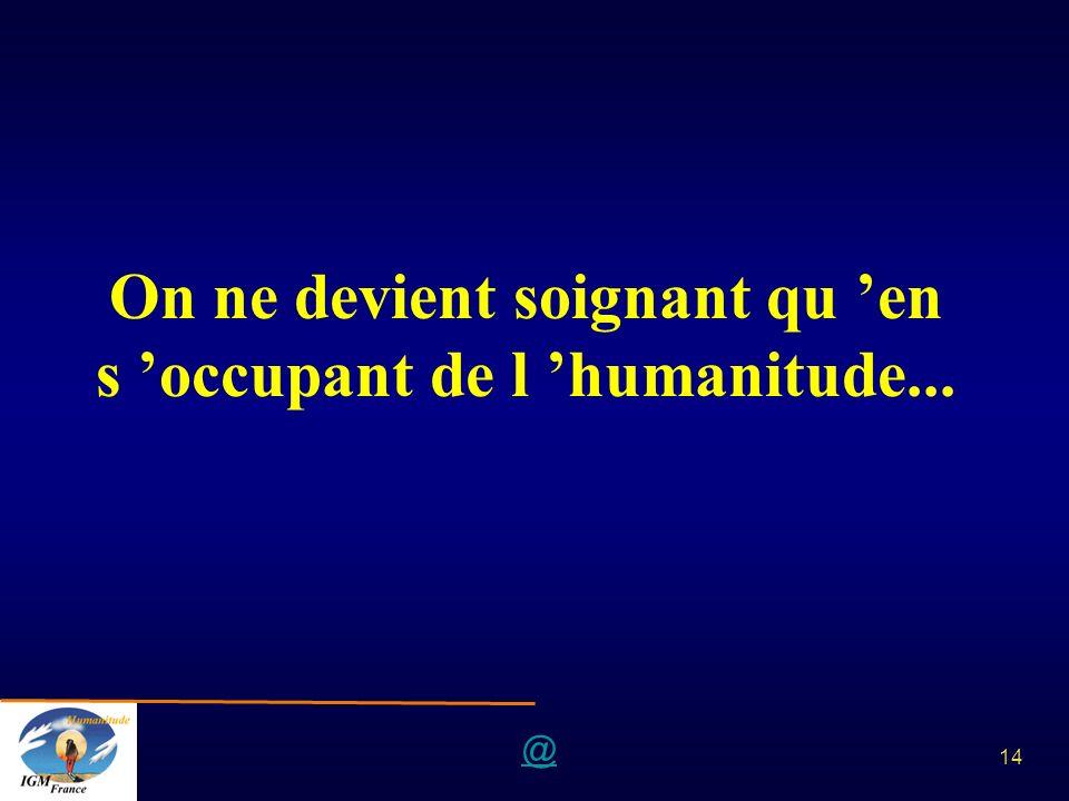@ 14 On ne devient soignant qu en s occupant de l humanitude...