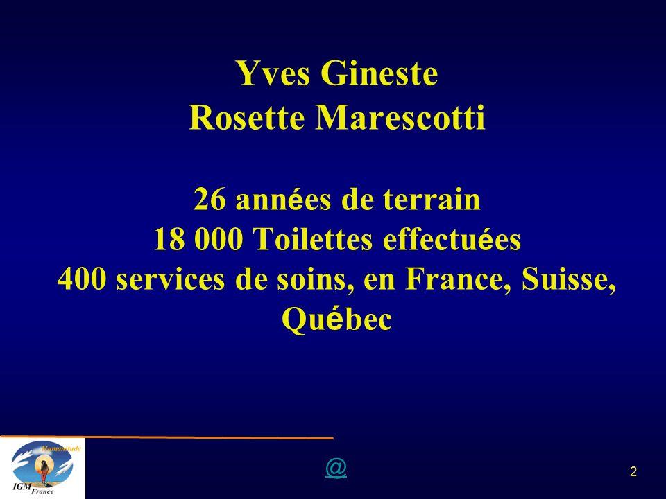 @ 2 Yves Gineste Rosette Marescotti 26 ann é es de terrain 18 000 Toilettes effectu é es 400 services de soins, en France, Suisse, Qu é bec
