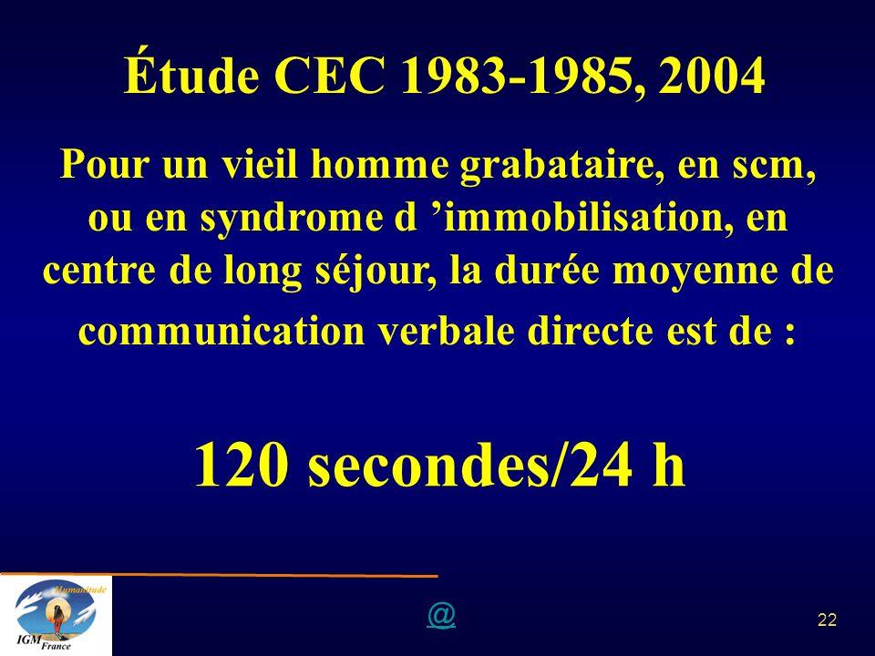 @ 22 Étude CEC 1983-1985, 2004 Pour un vieil homme grabataire, en scm, ou en syndrome d immobilisation, en centre de long séjour, la durée moyenne de