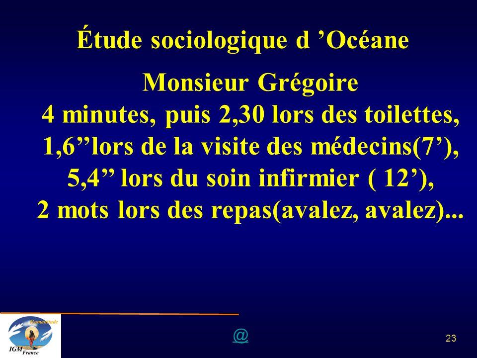 @ 23 Étude sociologique d Océane Monsieur Grégoire 4 minutes, puis 2,30 lors des toilettes, 1,6lors de la visite des médecins(7), 5,4 lors du soin inf