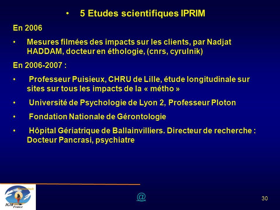 @ 30 5 Etudes scientifiques IPRIM En 2006 Mesures filmées des impacts sur les clients, par Nadjat HADDAM, docteur en éthologie, (cnrs, cyrulnik) En 20