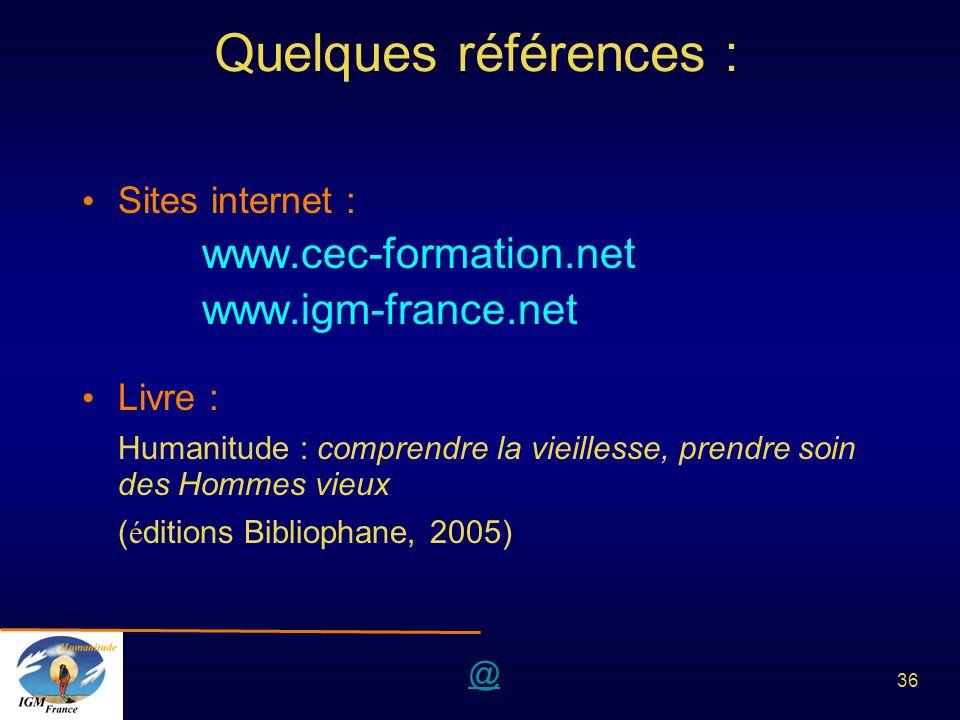 @ 36 Quelques références : Sites internet : www.cec-formation.net www.igm-france.net Livre : Humanitude : comprendre la vieillesse, prendre soin des H
