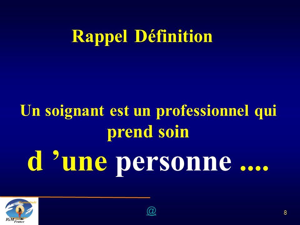 @ 8 Rappel Définition Un soignant est un professionnel qui prend soin d une personne....