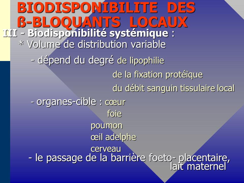 BIODISPONIBILITE DES ß-BLOQUANTS LOCAUX III - Biodisponibilité systémique : * Volume de distribution variable * Volume de distribution variable - dépe