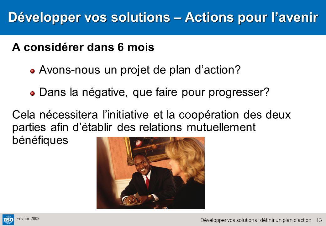 13Développer vos solutions : définir un plan daction Février 2009 Développer vos solutions – Actions pour lavenir A considérer dans 6 mois Avons-nous un projet de plan daction.