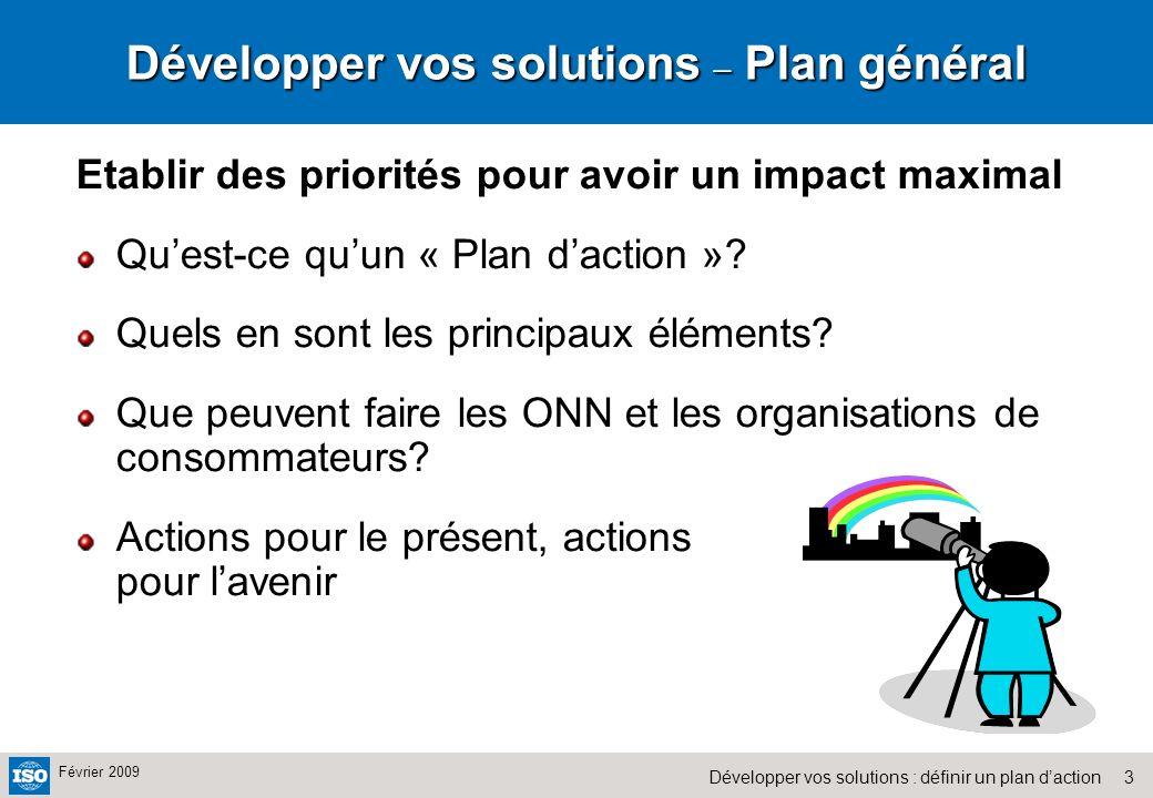 3Développer vos solutions : définir un plan daction Février 2009 Etablir des priorités pour avoir un impact maximal Quest-ce quun « Plan daction ».